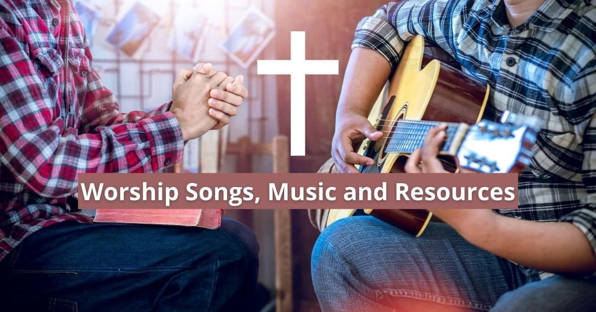 Worship Songs, Music and Resources