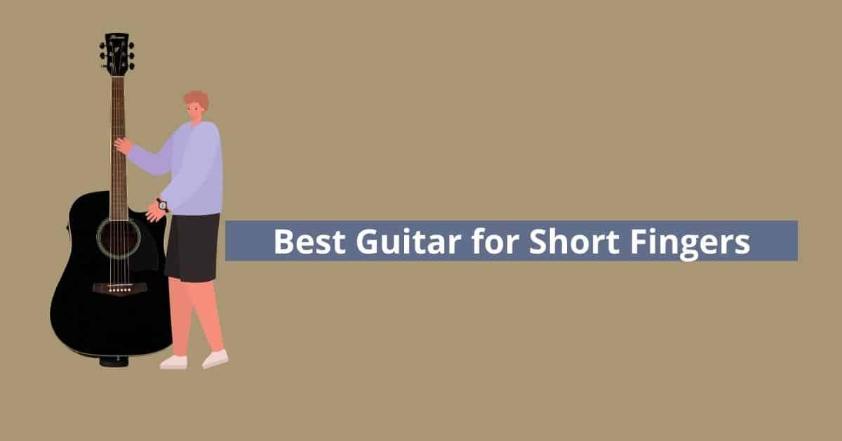 Best Guitar for short fingers