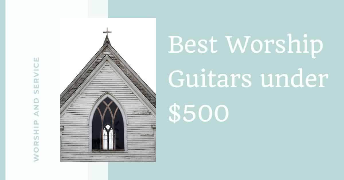 Best Worship Guitars under $500